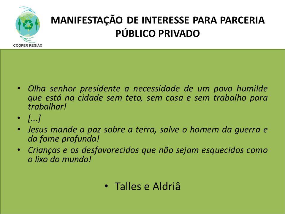 MANIFESTAÇÃO DE INTERESSE PARA PARCERIA PÚBLICO PRIVADO Olha senhor presidente a necessidade de um povo humilde que está na cidade sem teto, sem casa