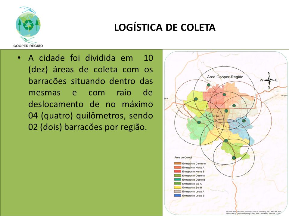 LOGÍSTICA DE COLETA A cidade foi dividida em 10 (dez) áreas de coleta com os barracões situando dentro das mesmas e com raio de deslocamento de no máx