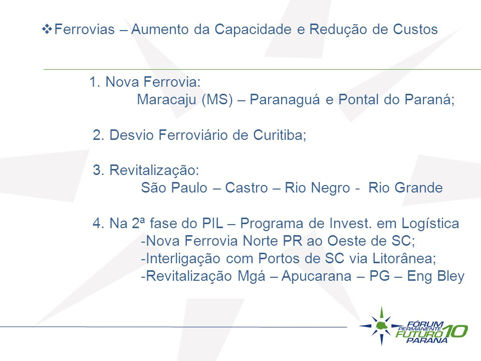 Ferrovias – Aumento da Capacidade e Redução de Custos 1. Nova Ferrovia: Maracaju (MS) – Paranaguá e Pontal do Paraná; 2. Desvio Ferroviário de Curitib