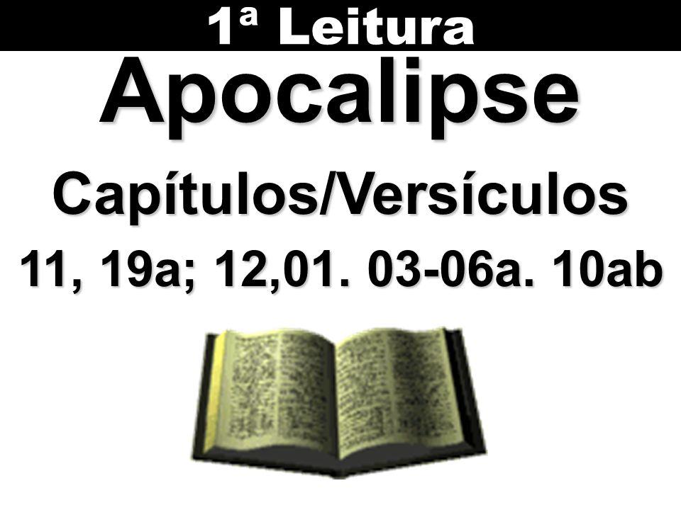 ApocalipseCapítulos/Versículos 11, 19a; 12,01. 03-06a. 10ab 1ª Leitura