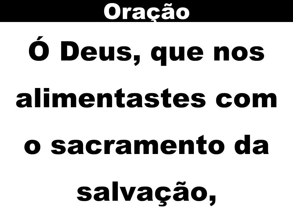 Ó Deus, que nos alimentastes com o sacramento da salvação, Oração