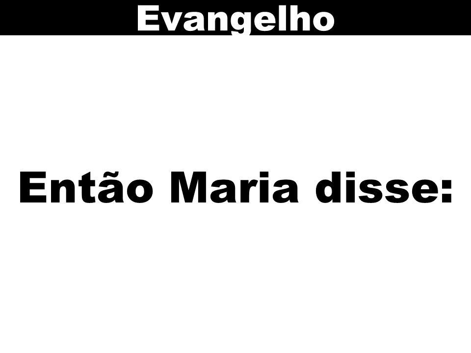 Então Maria disse: Evangelho