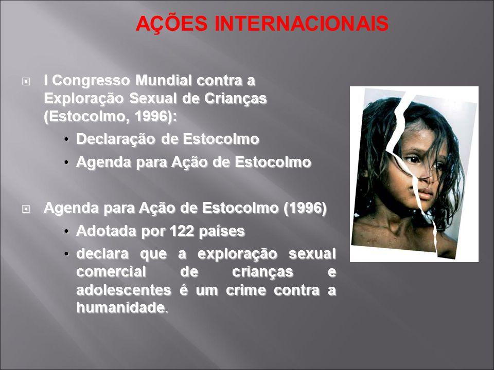 AÇÕES INTERNACIONAIS I Congresso Mundial contra a Exploração Sexual de Crianças (Estocolmo, 1996): I Congresso Mundial contra a Exploração Sexual de C