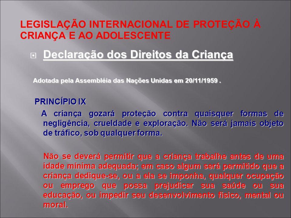 LEGISLAÇÃO INTERNACIONAL DE PROTEÇÃO À CRIANÇA E AO ADOLESCENTE Convenção sobre os Direitos da Criança Adotada pela Assembléia Geral das Nações Unidas em 20/11/1989.
