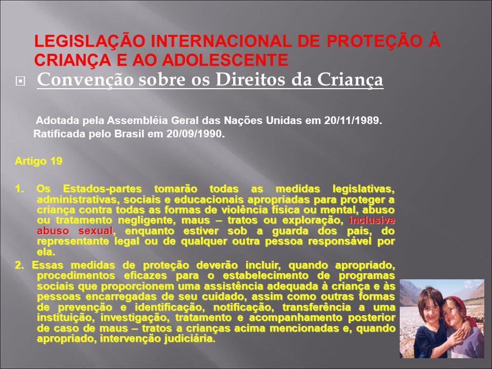 LEGISLAÇÃO INTERNACIONAL DE PROTEÇÃO À CRIANÇA E AO ADOLESCENTE Convenção sobre os Direitos da Criança Adotada pela Assembléia Geral das Nações Unidas