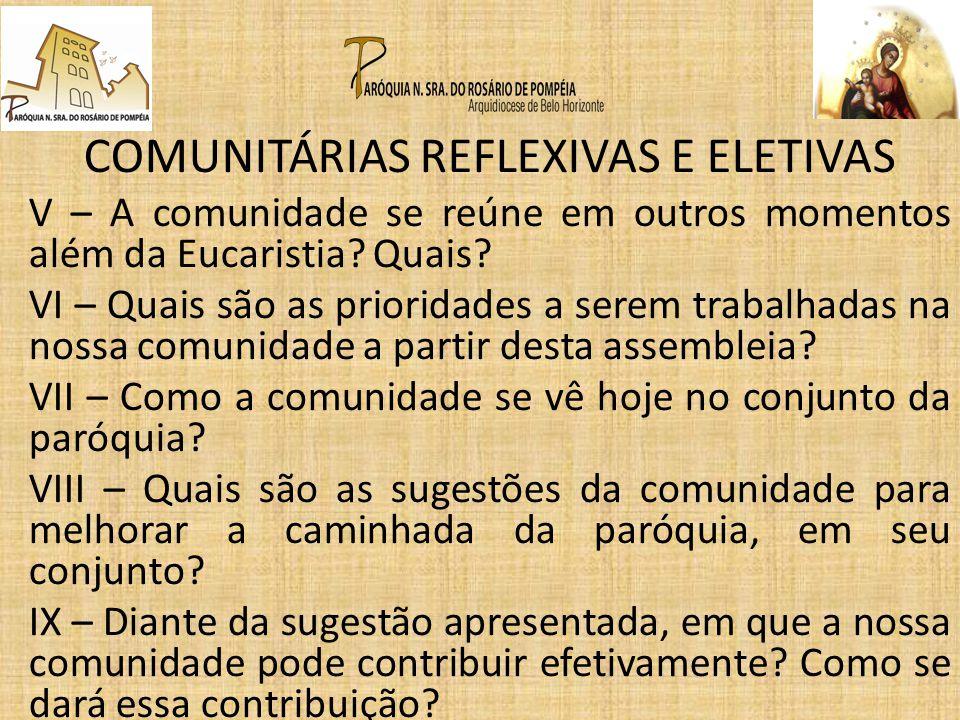COMUNITÁRIAS REFLEXIVAS E ELETIVAS V – A comunidade se reúne em outros momentos além da Eucaristia? Quais? VI – Quais são as prioridades a serem traba
