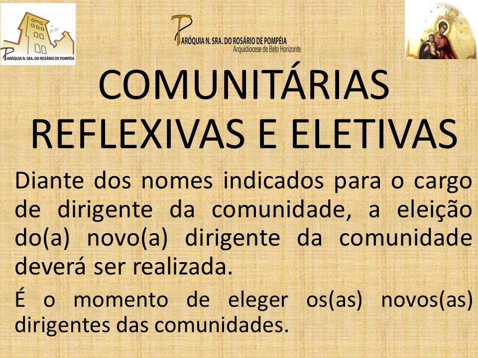 COMUNITÁRIAS REFLEXIVAS E ELETIVAS Diante dos nomes indicados para o cargo de dirigente da comunidade, a eleição do(a) novo(a) dirigente da comunidade