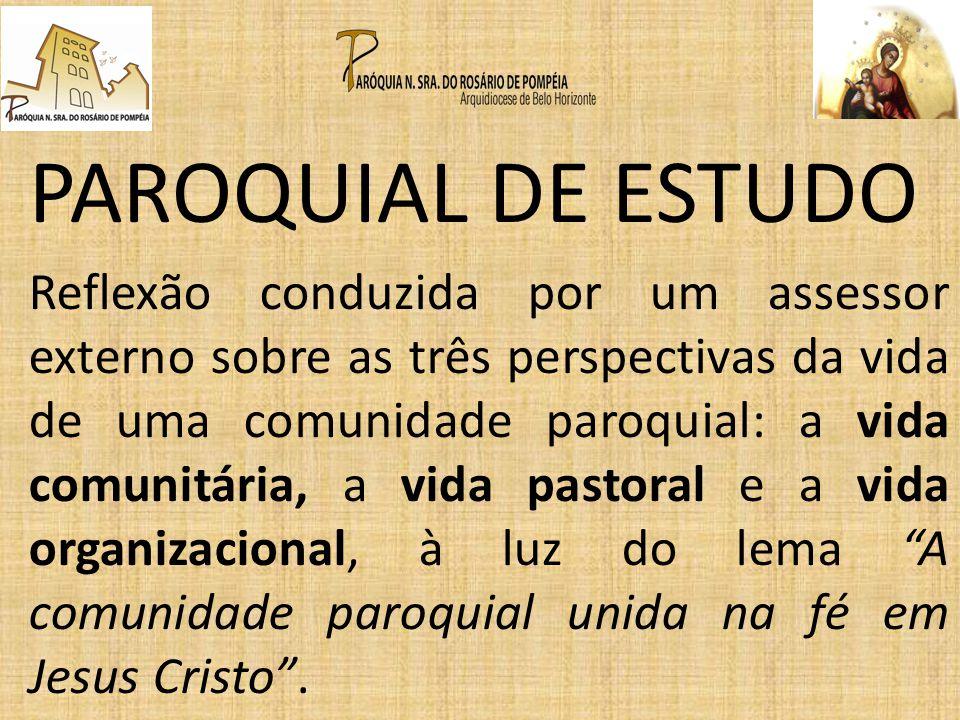 PAROQUIAL DE ESTUDO Reflexão conduzida por um assessor externo sobre as três perspectivas da vida de uma comunidade paroquial: a vida comunitária, a v