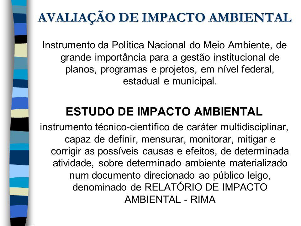 AVALIAÇÃO DE IMPACTO AMBIENTAL Instrumento da Política Nacional do Meio Ambiente, de grande importância para a gestão institucional de planos, program