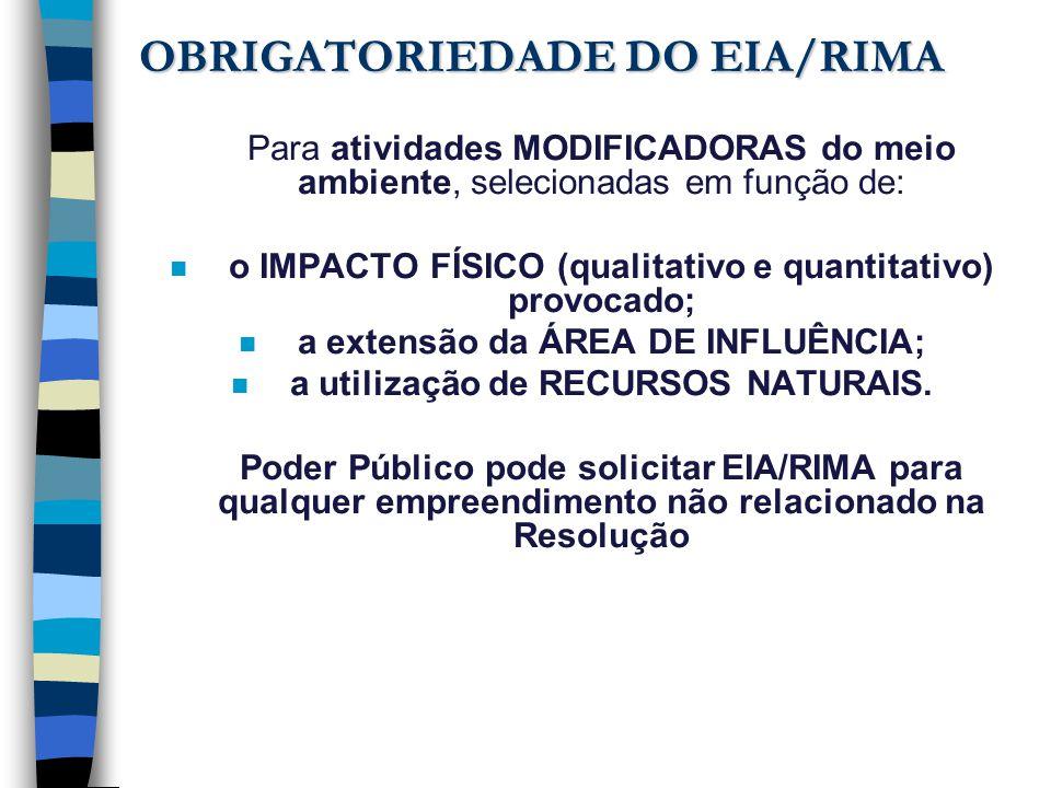 OBRIGATORIEDADE DO EIA/RIMA Para atividades MODIFICADORAS do meio ambiente, selecionadas em função de: n o IMPACTO FÍSICO (qualitativo e quantitativo)