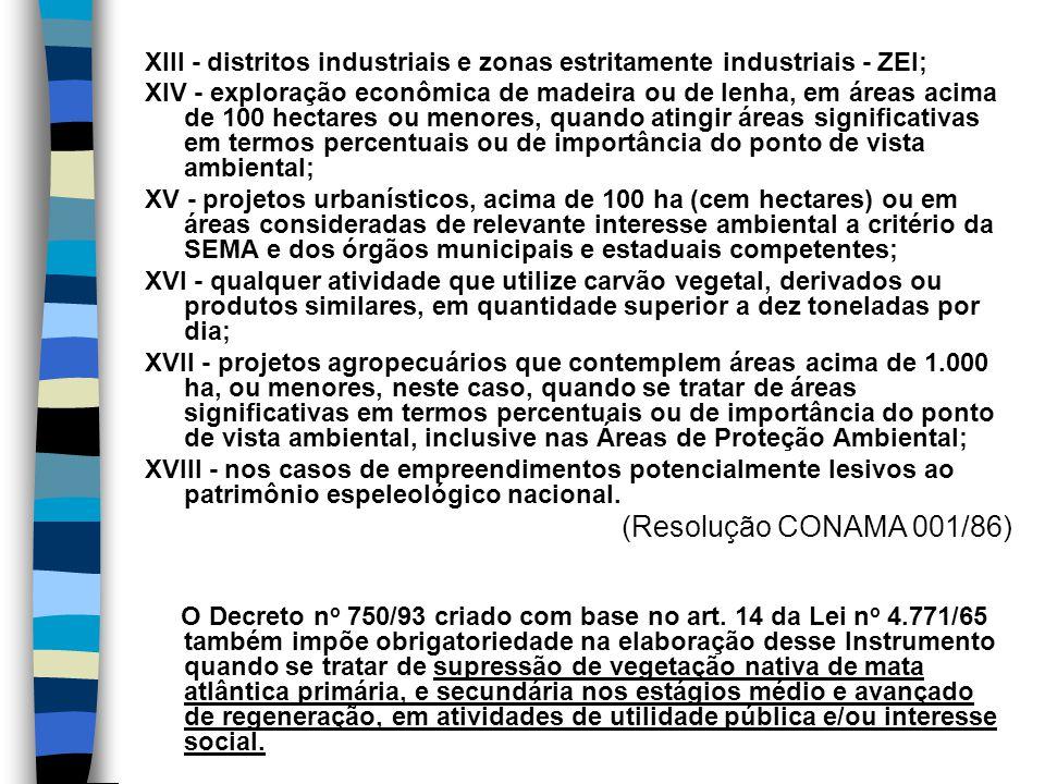 XIII - distritos industriais e zonas estritamente industriais - ZEI; XIV - exploração econômica de madeira ou de lenha, em áreas acima de 100 hectares