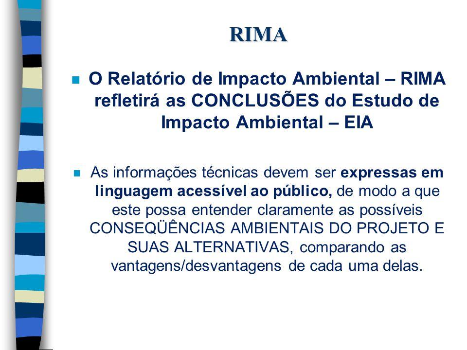 n O Relatório de Impacto Ambiental – RIMA refletirá as CONCLUSÕES do Estudo de Impacto Ambiental – EIA n As informações técnicas devem ser expressas e