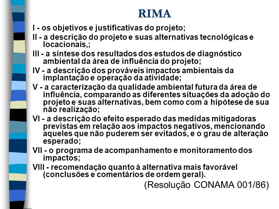 RIMA I - os objetivos e justificativas do projeto; II - a descrição do projeto e suas alternativas tecnológicas e locacionais,; III - a síntese dos re