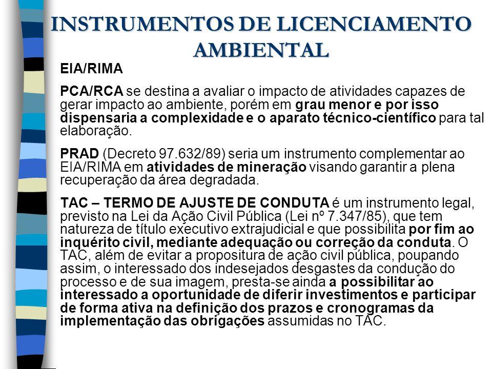 INSTRUMENTOS DE LICENCIAMENTO AMBIENTAL EIA/RIMA PCA/RCA se destina a avaliar o impacto de atividades capazes de gerar impacto ao ambiente, porém em g