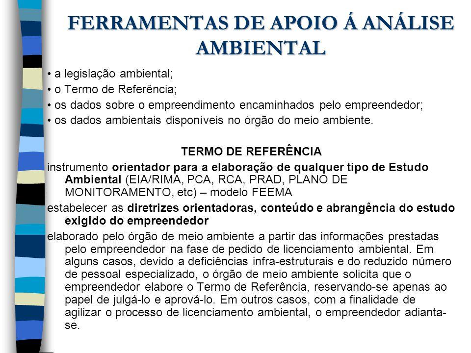 FERRAMENTAS DE APOIO Á ANÁLISE AMBIENTAL a legislação ambiental; o Termo de Referência; os dados sobre o empreendimento encaminhados pelo empreendedor