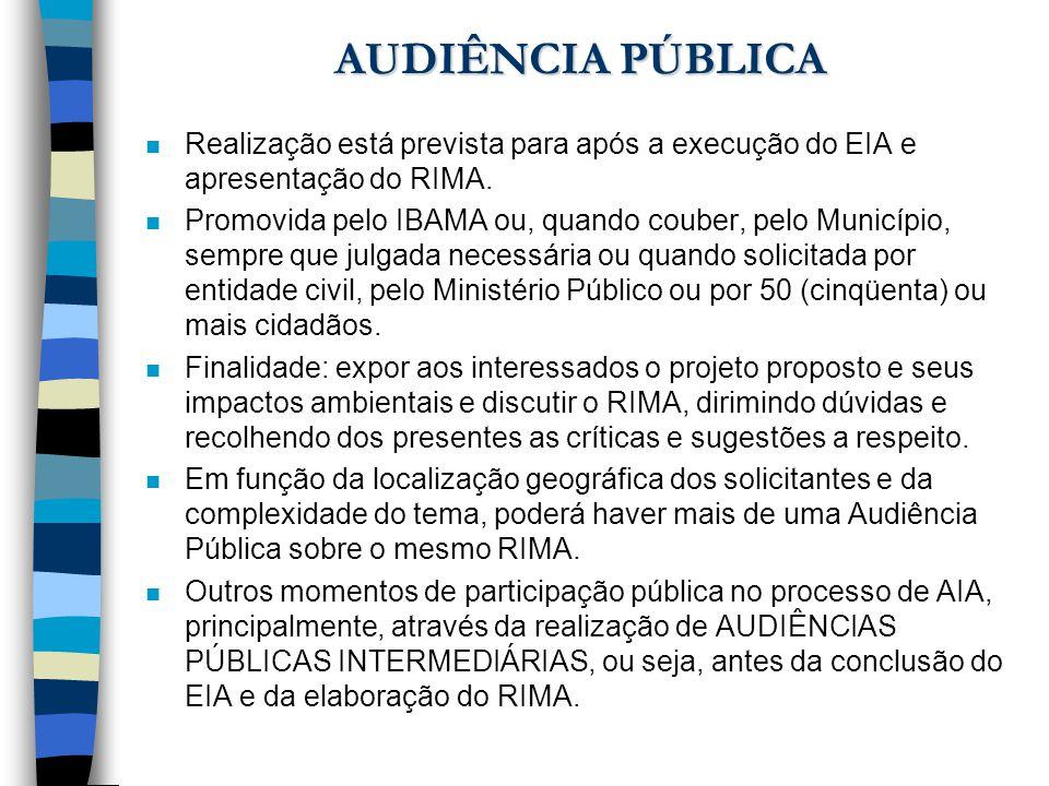 AUDIÊNCIA PÚBLICA n Realização está prevista para após a execução do EIA e apresentação do RIMA. n Promovida pelo IBAMA ou, quando couber, pelo Municí