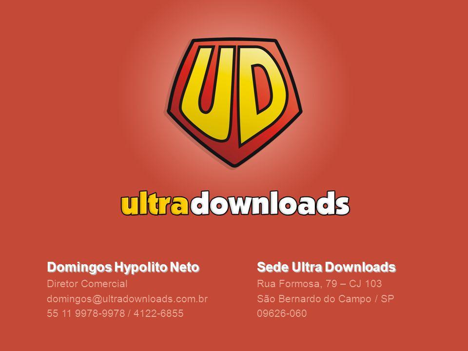Domingos Hypolito Neto Diretor Comercial domingos@ultradownloads.com.br 55 11 9978-9978 / 4122-6855 Sede Ultra Downloads Rua Formosa, 79 – CJ 103 São Bernardo do Campo / SP 09626-060