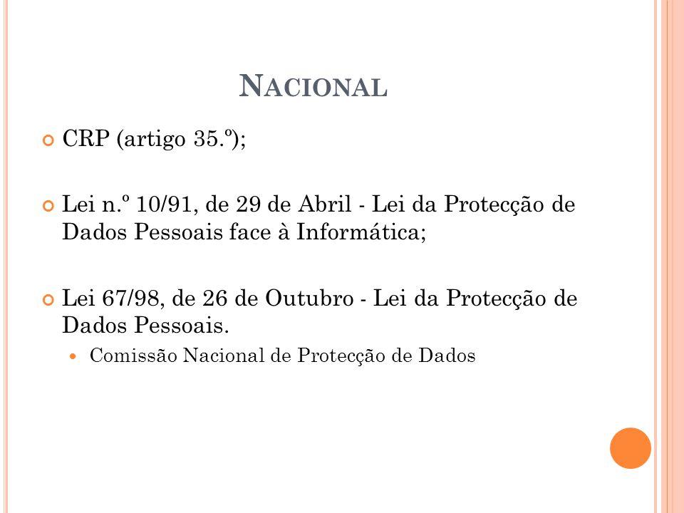 N ACIONAL CRP (artigo 35.º); Lei n.º 10/91, de 29 de Abril - Lei da Protecção de Dados Pessoais face à Informática; Lei 67/98, de 26 de Outubro - Lei