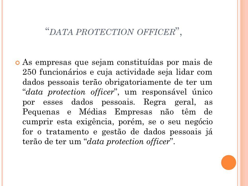 DATA PROTECTION OFFICER, As empresas que sejam constituídas por mais de 250 funcionários e cuja actividade seja lidar com dados pessoais terão obrigat