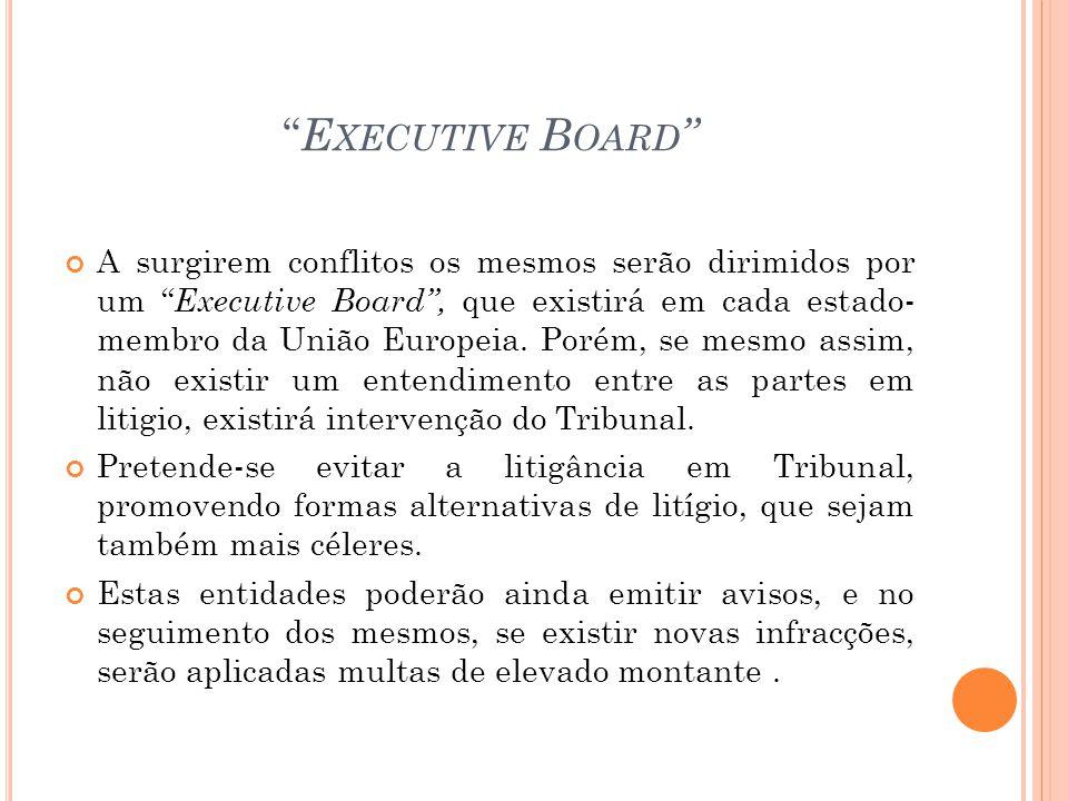 E XECUTIVE B OARD A surgirem conflitos os mesmos serão dirimidos por um Executive Board, que existirá em cada estado- membro da União Europeia. Porém,