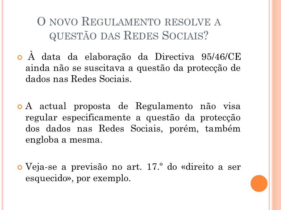 O NOVO R EGULAMENTO RESOLVE A QUESTÃO DAS R EDES S OCIAIS ? À data da elaboração da Directiva 95/46/CE ainda não se suscitava a questão da protecção d