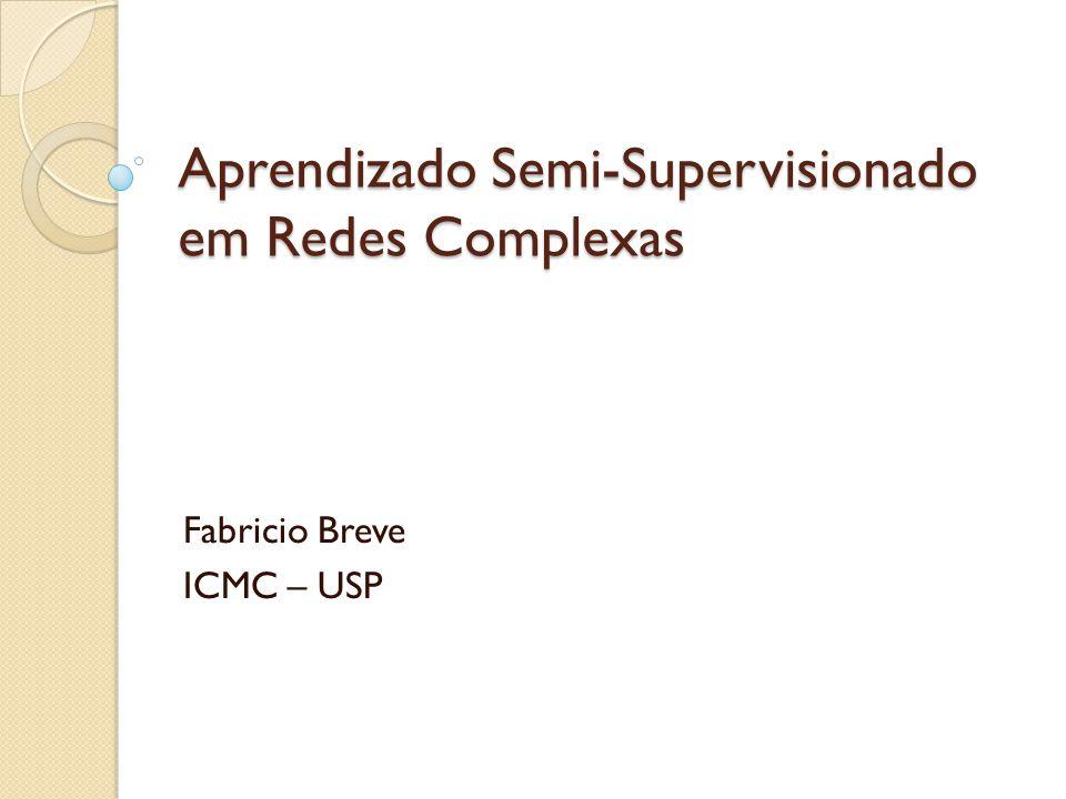 Aprendizado Semi-Supervisionado em Redes Complexas Fabricio Breve ICMC – USP