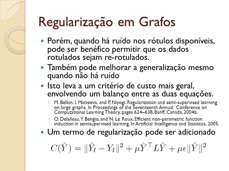 Regularização em Grafos Porém, quando há ruído nos rótulos disponíveis, pode ser benéfico permitir que os dados rotulados sejam re-rotulados. Também p