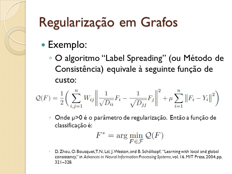 Regularização em Grafos Exemplo: O algoritmo Label Spreading (ou Método de Consistência) equivale à seguinte função de custo: Onde µ>0 é o parâmetro d