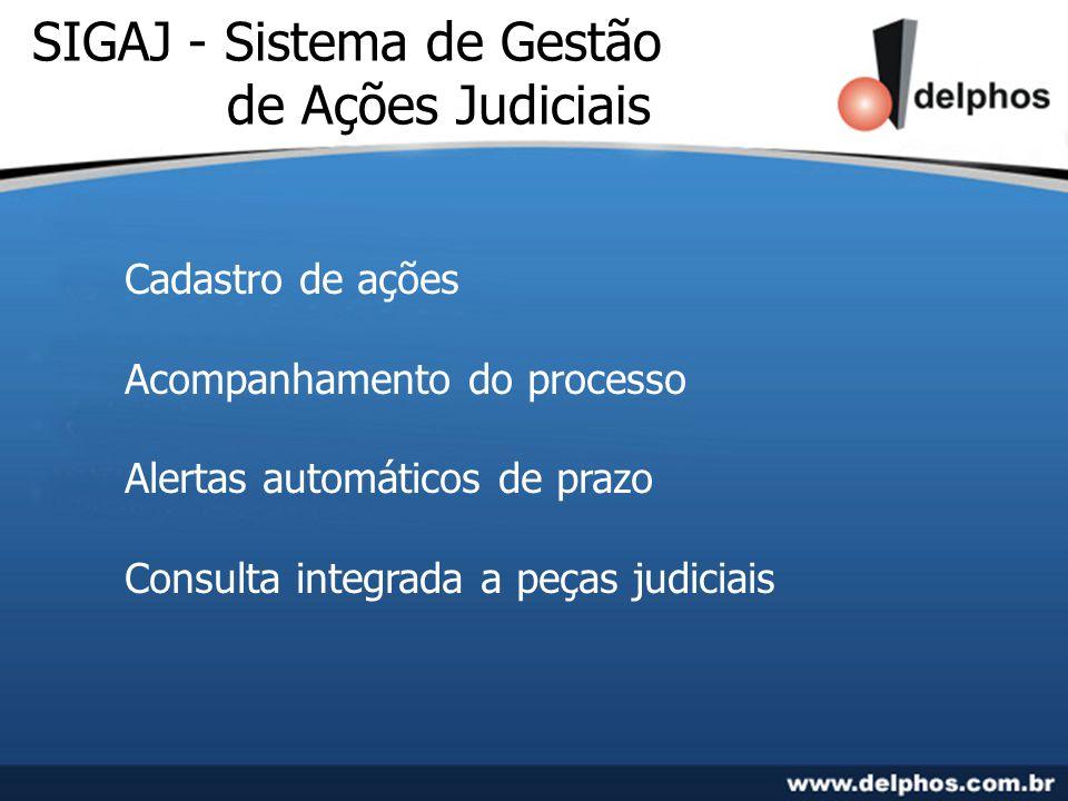 SIGAJ - Sistema de Gestão de Ações Judiciais Cadastro de ações Acompanhamento do processo Alertas automáticos de prazo Consulta integrada a peças judi