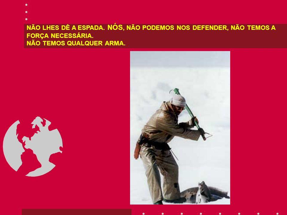 NÃO LHES DÊ A ESPADA.NÓS, NÃO PODEMOS NOS DEFENDER, NÃO TEMOS A FORÇA NECESSÁRIA.