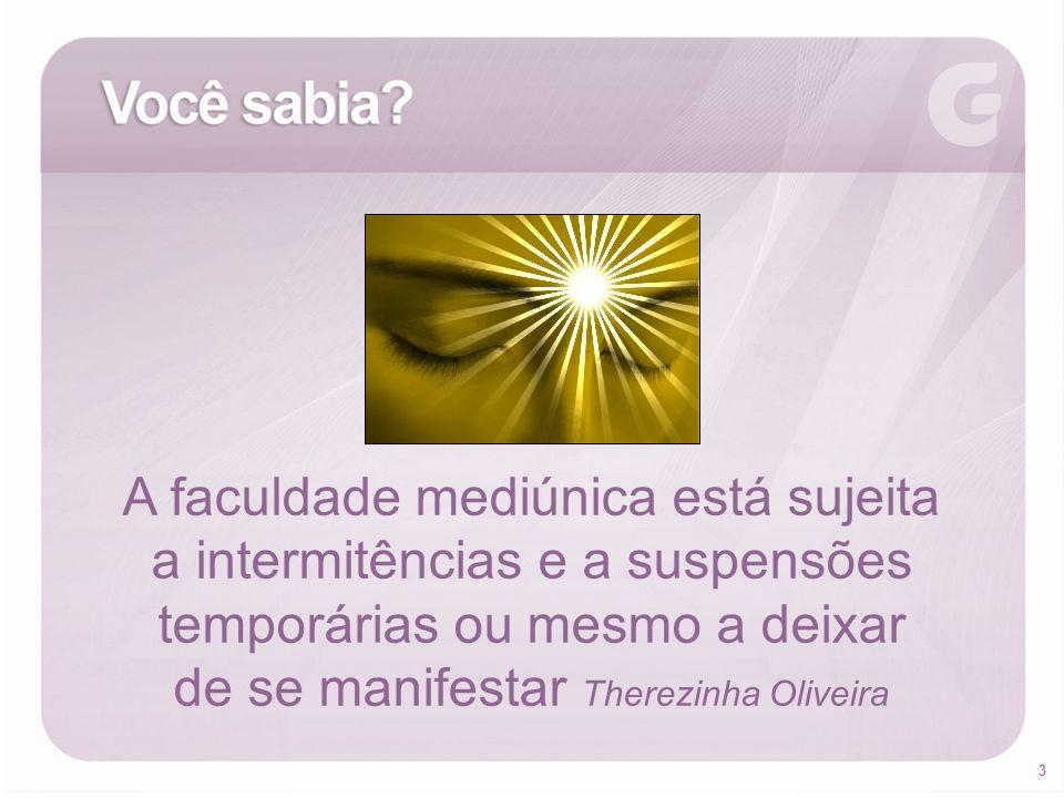 3 A faculdade mediúnica está sujeita a intermitências e a suspensões temporárias ou mesmo a deixar de se manifestar Therezinha Oliveira