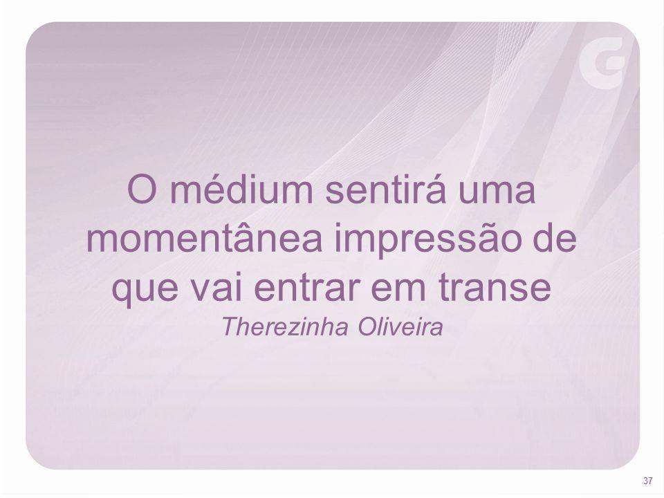 37 O médium sentirá uma momentânea impressão de que vai entrar em transe Therezinha Oliveira