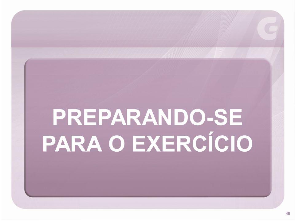 48 PREPARANDO-SE PARA O EXERCÍCIO