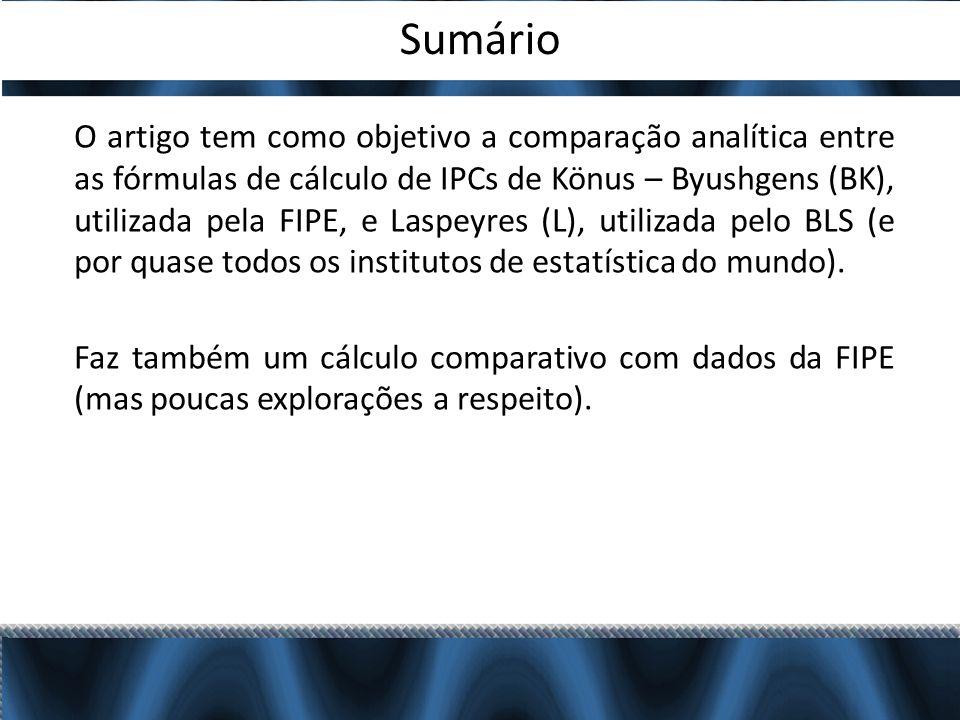 Sumário O artigo tem como objetivo a comparação analítica entre as fórmulas de cálculo de IPCs de Könus – Byushgens (BK), utilizada pela FIPE, e Laspeyres (L), utilizada pelo BLS (e por quase todos os institutos de estatística do mundo).