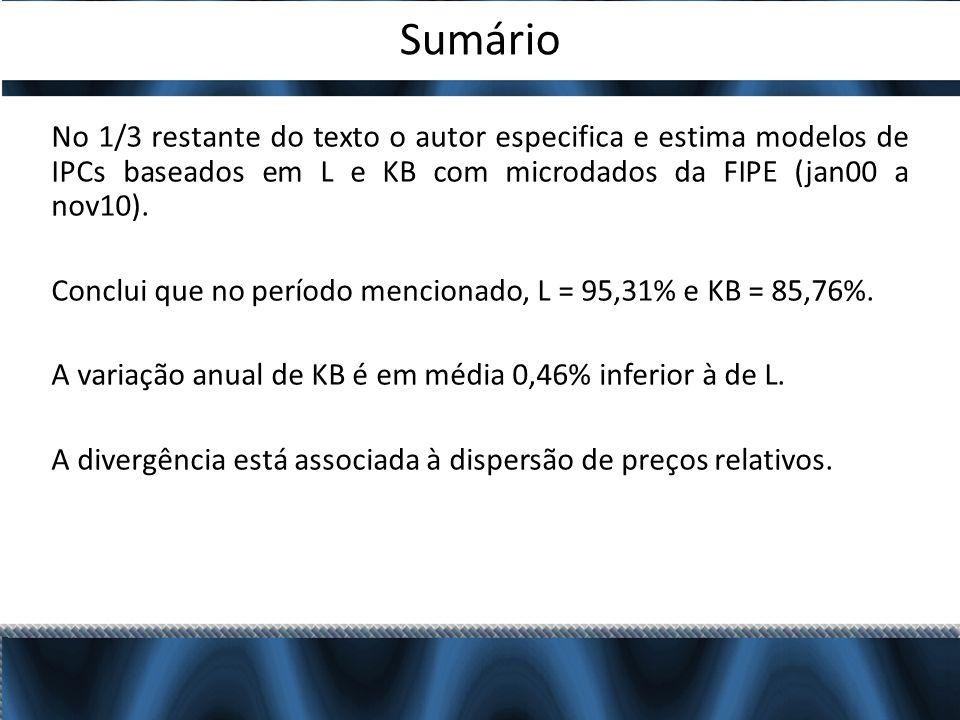 Sumário No 1/3 restante do texto o autor especifica e estima modelos de IPCs baseados em L e KB com microdados da FIPE (jan00 a nov10). Conclui que no