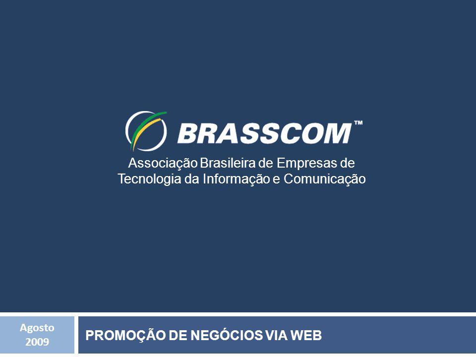 Agosto 2009 Associação Brasileira de Empresas de Tecnologia da Informação e Comunicação PROMOÇÃO DE NEGÓCIOS VIA WEB