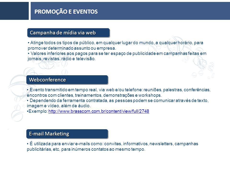 PROMOÇÃO E EVENTOS Atinge todos os tipos de público, em qualquer lugar do mundo, a qualquer horário, para promover determinado assunto ou empresa.