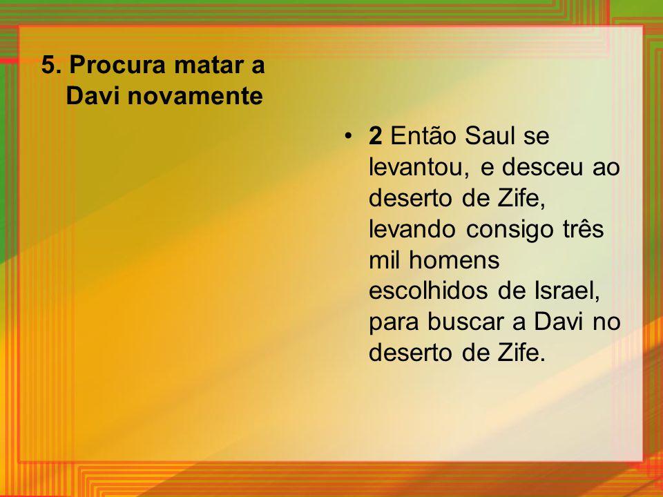 5. Procura matar a Davi novamente 2 Então Saul se levantou, e desceu ao deserto de Zife, levando consigo três mil homens escolhidos de Israel, para bu