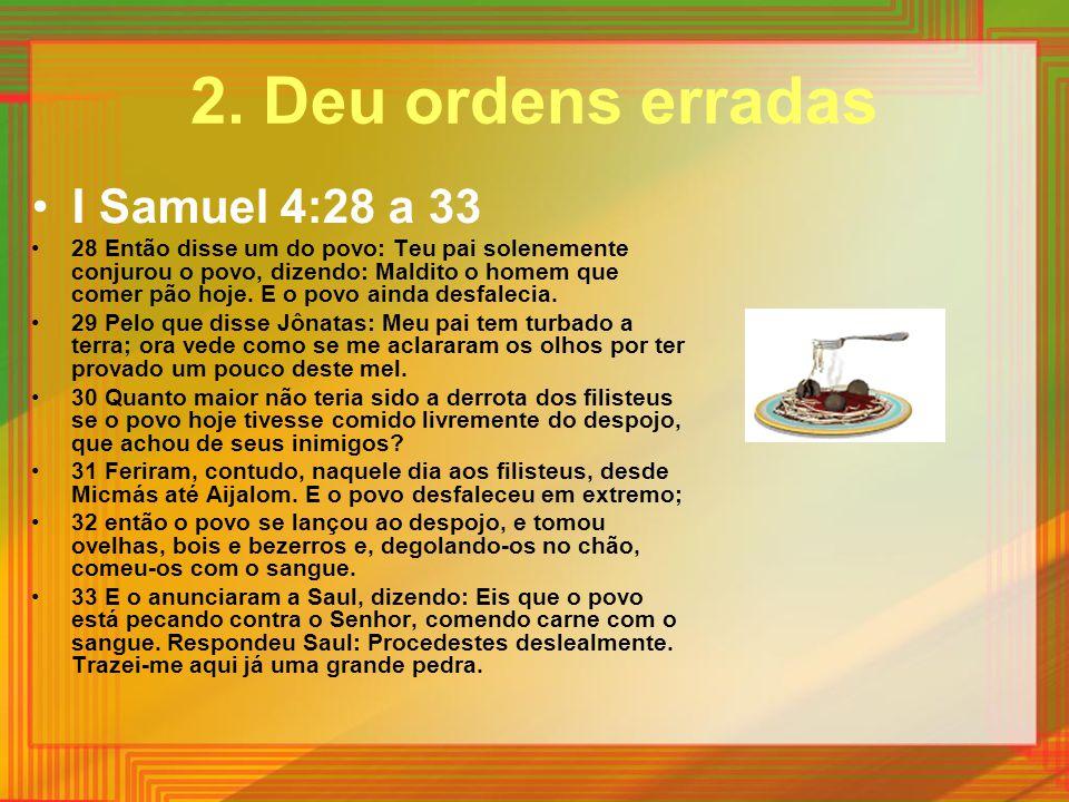 I Samuel 4:28 a 33 28 Então disse um do povo: Teu pai solenemente conjurou o povo, dizendo: Maldito o homem que comer pão hoje. E o povo ainda desfale