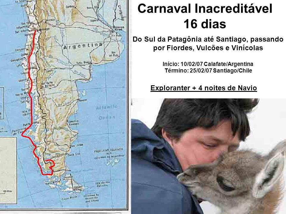 Carnaval Inacreditável 16 dias Do Sul da Patagônia até Santiago, passando por Fiordes, Vulcões e Vinícolas Início: 10/02/07 Calafate/Argentina Término