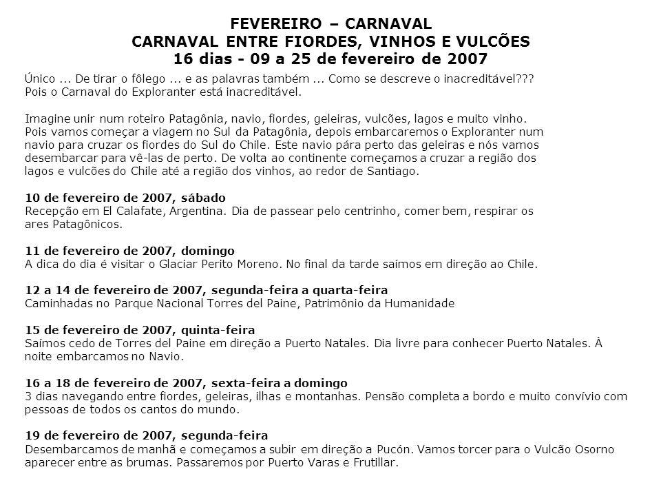 FEVEREIRO – CARNAVAL CARNAVAL ENTRE FIORDES, VINHOS E VULCÕES 16 dias - 09 a 25 de fevereiro de 2007 Único... De tirar o fôlego... e as palavras també