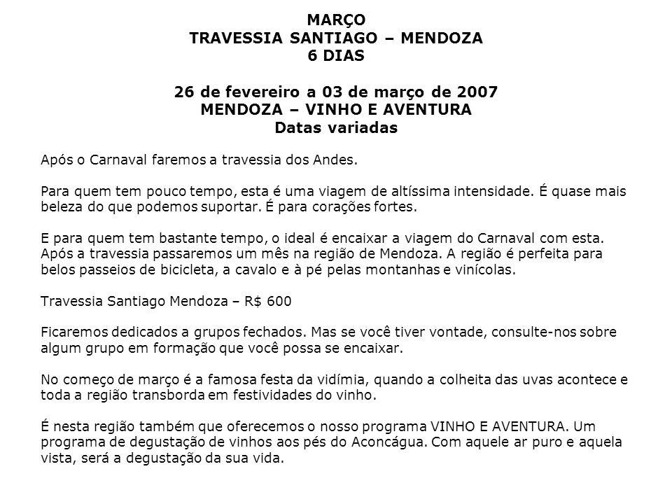 MARÇO TRAVESSIA SANTIAGO – MENDOZA 6 DIAS 26 de fevereiro a 03 de março de 2007 MENDOZA – VINHO E AVENTURA Datas variadas Após o Carnaval faremos a tr