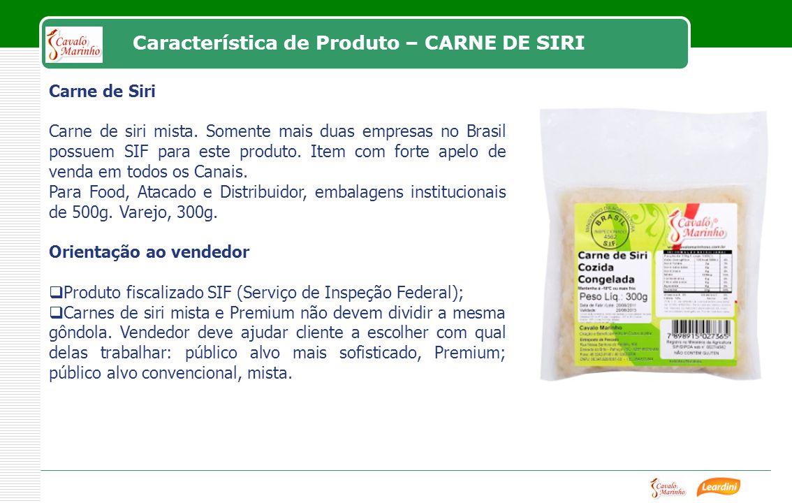 Característica de Produto – CARNE DE SIRI Carne de Siri Carne de siri mista. Somente mais duas empresas no Brasil possuem SIF para este produto. Item