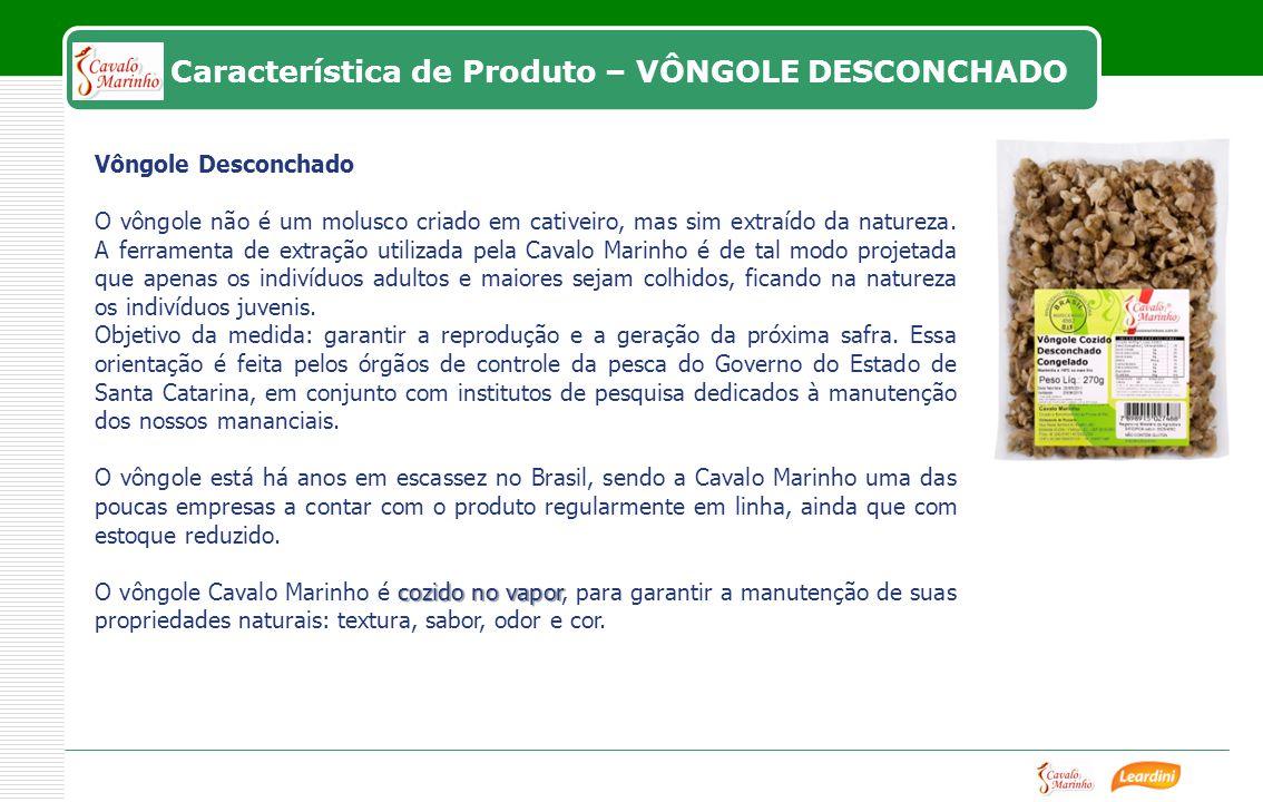 Característica de Produto – VÔNGOLE DESCONCHADO Vôngole Desconchado O vôngole não é um molusco criado em cativeiro, mas sim extraído da natureza.