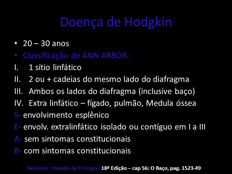 Doença de Hodgkin 20 – 30 anos Classificação de ANN ARBOR: I.1 sítio linfático II.2 ou + cadeias do mesmo lado do diafragma III.Ambos os lados do diaf