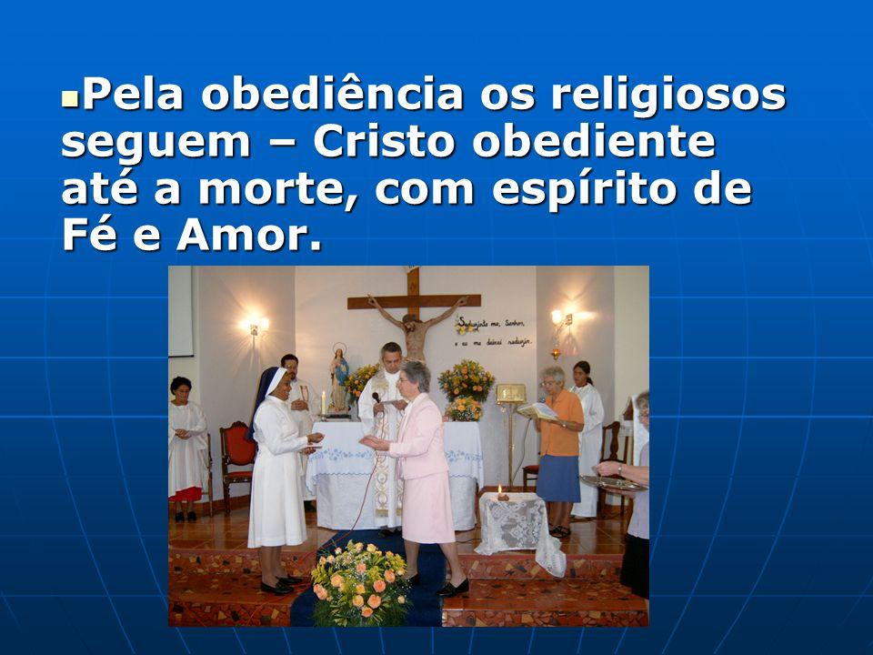 Pela obediência os religiosos seguem – Cristo obediente até a morte, com espírito de Fé e Amor. Pela obediência os religiosos seguem – Cristo obedient
