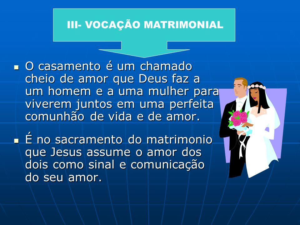 O casamento é um chamado cheio de amor que Deus faz a um homem e a uma mulher para viverem juntos em uma perfeita comunhão de vida e de amor. O casame