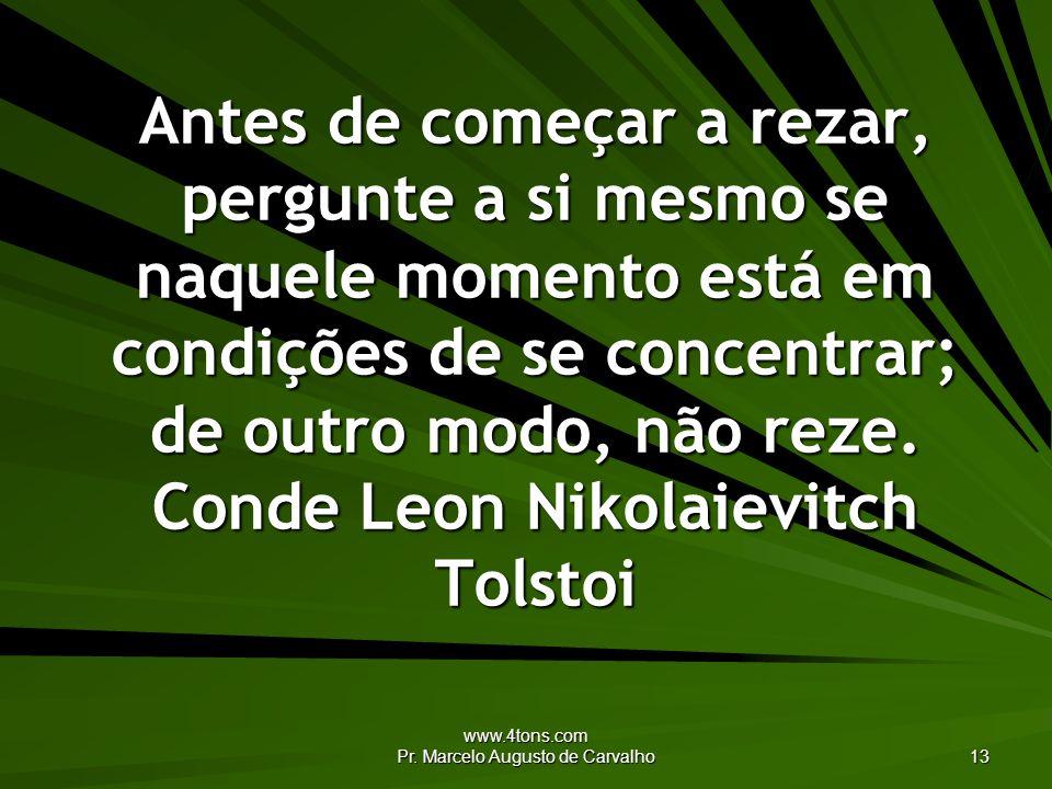 www.4tons.com Pr. Marcelo Augusto de Carvalho 13 Antes de começar a rezar, pergunte a si mesmo se naquele momento está em condições de se concentrar;