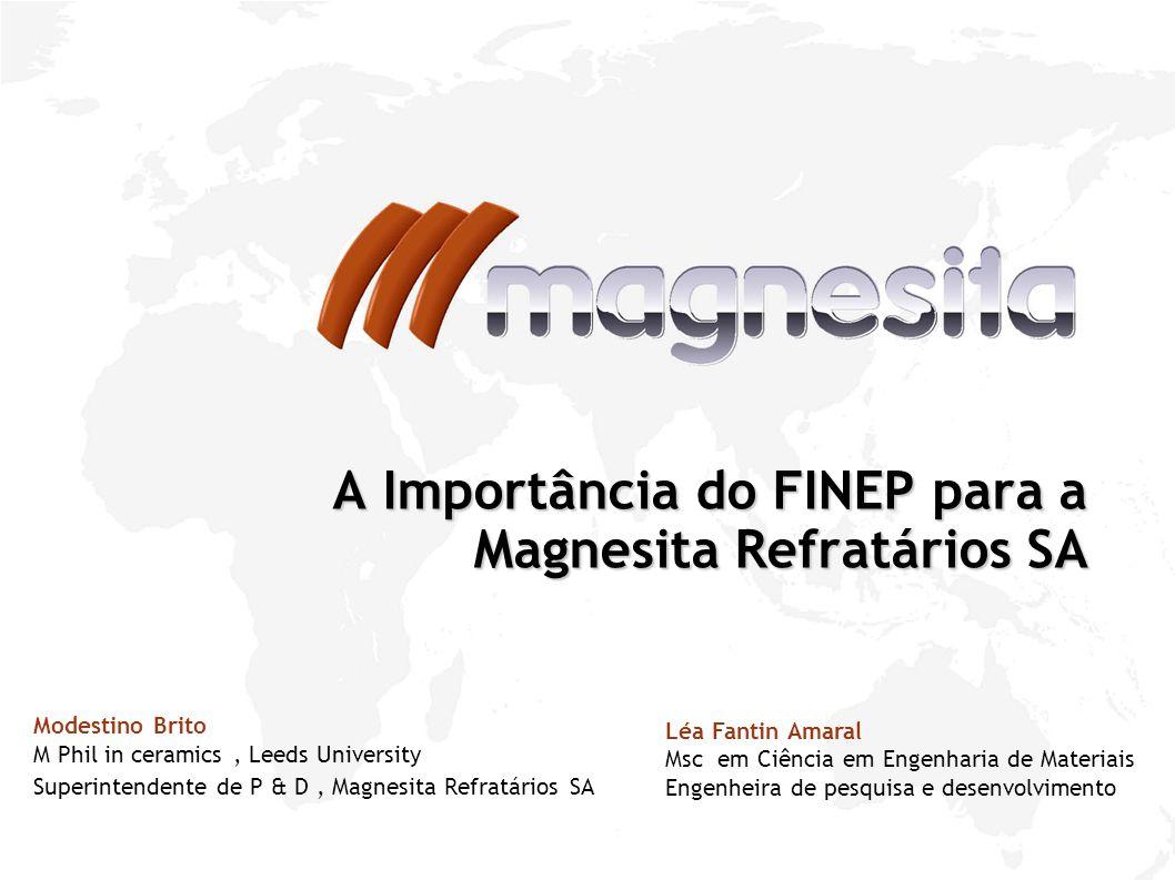 A Importância do FINEP para a Magnesita Refratários SA Modestino Brito M Phil in ceramics, Leeds University Superintendente de P & D, Magnesita Refrat