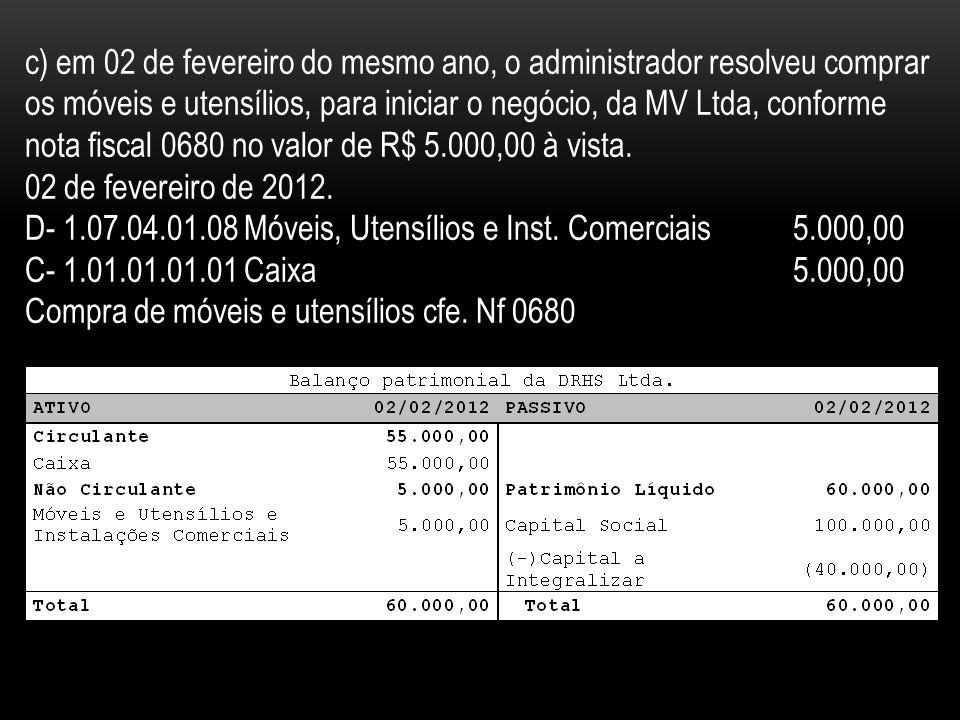 c) em 02 de fevereiro do mesmo ano, o administrador resolveu comprar os móveis e utensílios, para iniciar o negócio, da MV Ltda, conforme nota fiscal
